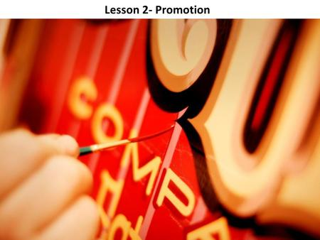 Lesson 2- Promotion. Objectives: Explain the purpose of promotion. Identify four different types of promotional activities. Describe the importance of.