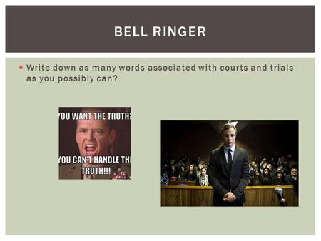  Write down as many words associated with courts and trials as you possibly can? BELL RINGER.