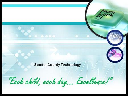 """Each child, each day... Excellence!"" Sumter County Technology."