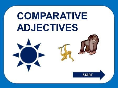COMPARATIVE ADJECTIVES START. Adjectives of just one syllable form the comparative by adding -er: Bright … brighter If a one syllable adjective ends.