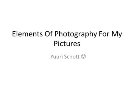 Elements Of Photography For My Pictures Yuuri Schott.