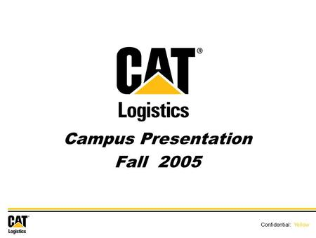 Confidential: Yellow Campus Presentation Fall 2005 Confidential: Yellow.
