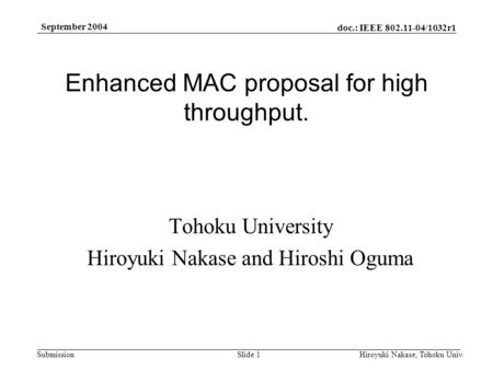 Doc.: IEEE 802.11-04/1032r1 Submission September 2004 Hiroyuki Nakase, Tohoku Univ.Slide 1 Enhanced MAC proposal for high throughput. Tohoku University.