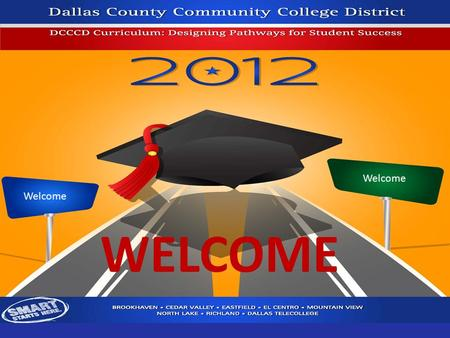 WELCOME Welcome. The DCCCD Student Success Pledge and Commitment We pledge to provide access to outstanding, educational opportunities for all of our.