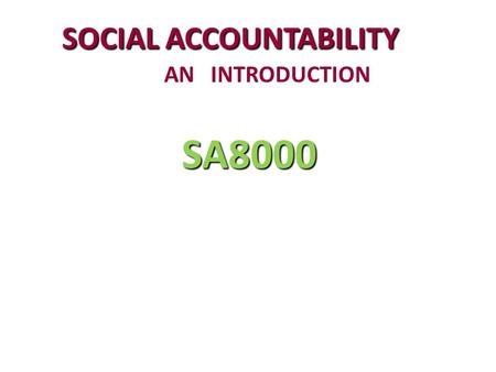SA8000 SOCIAL ACCOUNTABILITY AN INTRODUCTION. ABOUT SA8000 ABOUT SA8000 SA8000 Standard n Social Accountability International Standard 8000 Published.