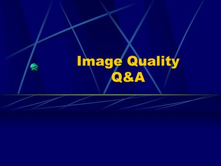 Image Quality Q&A. RAPHEX Diagnostic Question 2001 D9: The imaging system which is best for visualizing small high contrast objects is: A. Computed tomography.