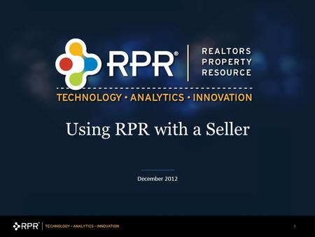 11 December 2012 Using RPR with a Seller. Using RPR® to work with Sellers Search for properties Access to the property's history, including mortgage,