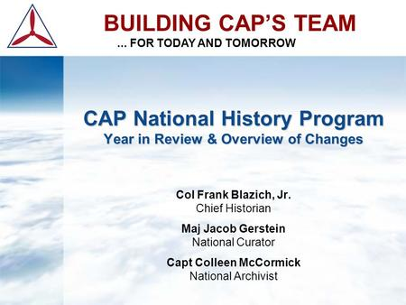 CAP National History Program Year in Review & Overview of Changes CAP National History Program Year in Review & Overview of Changes Col Frank Blazich,