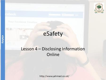 ESafety Lesson 4 – Disclosing Information Online