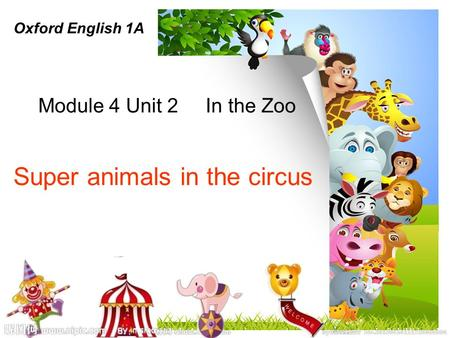 Module 4 Unit 2 In the Zoo Super animals in the circus Oxford English 1A.