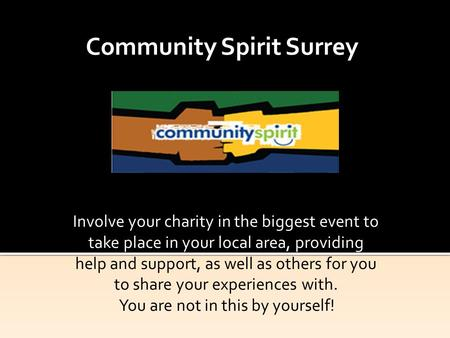 Community Spirit Surrey Involve your charity in the biggest event to take place in your local area, providing help and support, as well as others for you.