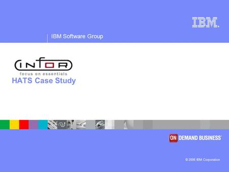 ® IBM Software Group © 2006 IBM Corporation HATS Case Study.