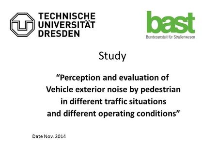 "Study ""Perception and evaluation of Vehicle exterior noise by pedestrian in different traffic situations and different operating conditions"" Date Nov."