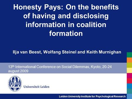 Leiden University Institute for Psychological Research Honesty Pays: On the benefits of having and disclosing information in coalition formation Ilja van.