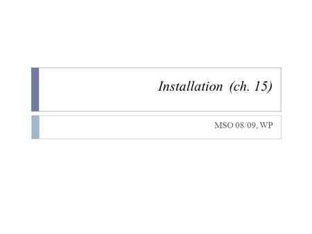 "Installation (ch. 15) MSO 08/09, WP. Issue  It is about the final step of ""installing"" a new software in an organization.  The issue is not just about."