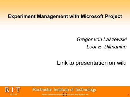 Experiment Management with Microsoft Project Gregor von Laszewski Leor E. Dilmanian Link to presentation on wiki 12:13:33Service Oriented Cyberinfrastructure.