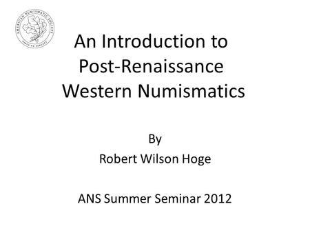 An Introduction to Post-Renaissance Western Numismatics