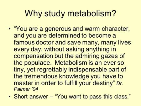 "Why study metabolism? ""You are a generous and warm character, and you are determined to become a famous doctor and save many, many lives every day, without."