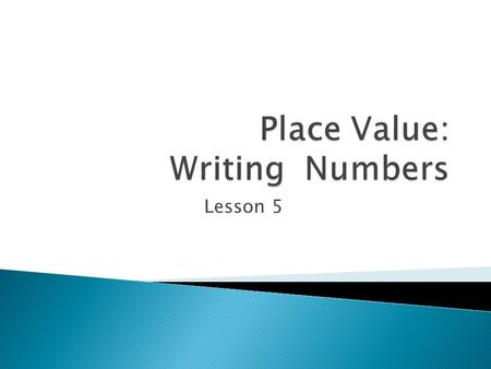 "Lesson 5. Place Value The name of the ""place"" where a digit is within a given number e.x. 456,722 7 = hundreds place value."
