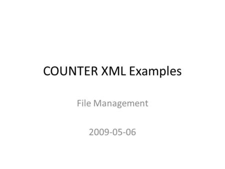 COUNTER XML Examples File Management 2009-05-06. 1. Log in kavi via: