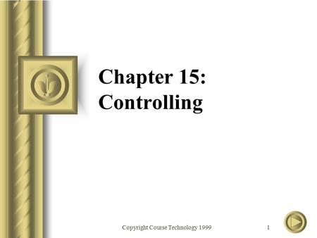 Copyright Course Technology 1999 1 Chapter 15: Controlling.
