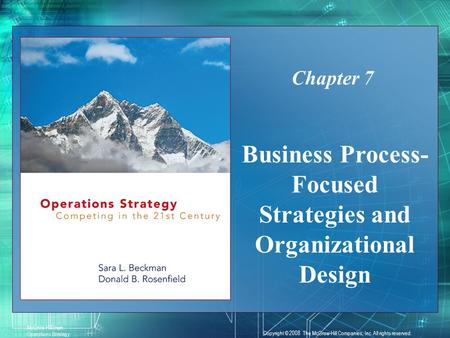 7-1 McGraw-Hill/Irwin Operations Strategy Copyright © 2008 The McGraw-Hill Companies, Inc. All rights reserved. Business Process- Focused Strategies and.