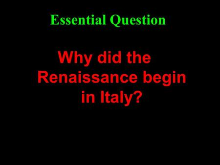 Why did the Renaissance begin in Italy? Essential Question.