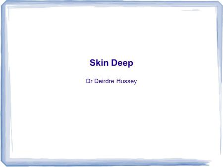 Skin Deep Dr Deirdre Hussey. Mr AD 34 yr old male self presentation to A/E c/o: 3/7 hx of swollen right upper thigh Haematoma secondary to mild trauma.