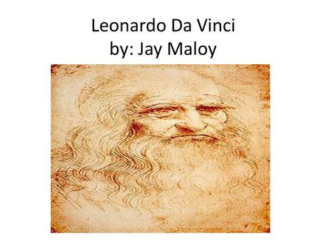 Leonardo Da Vinci by: Jay Maloy. Background Birth name Leonardo di Ser Piero Born April 15, 1452(1452-04-15) Vinci, Florence, in present-day died May.