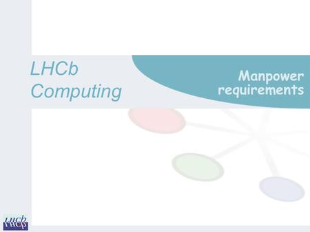 LHCbComputing Manpower requirements. Disclaimer m In the absence of a manpower planning officer, all FTE figures in the following slides are approximate.