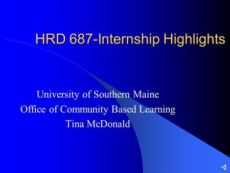 HRD 687-Internship Highlights University of Southern Maine Office of Community Based Learning Tina McDonald.