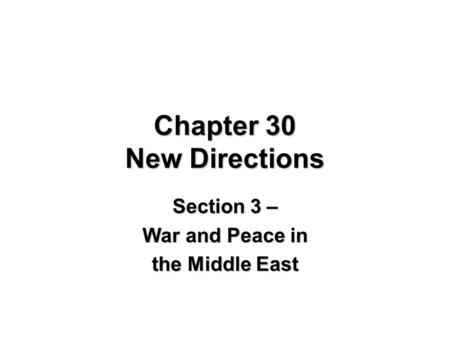 Chapter 30 New Directions Section 3 – War and Peace in the Middle East.