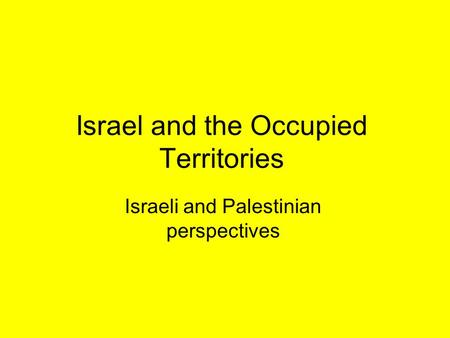 Israel and the Occupied Territories Israeli and Palestinian perspectives.