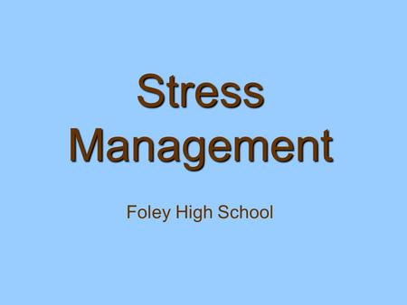 Stress Management Stress Management Foley High School.
