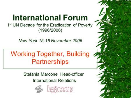 International Forum I st UN Decade for the Eradication of Poverty (1996/2006) New York 15-16 November 2006 Working Together, Building Partnerships Stefania.
