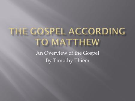 An Overview of the Gospel By Timothy Thiem.  Date Written: 80-90  (give or take a decade)  Locale: Antioch region  Author  Traditional:  Matthew,