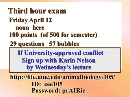 1 Third hour exam  ID: eee105 Password: prAIRie Friday April 12 noon here 100 points (of 500 for semester) 29 questions.