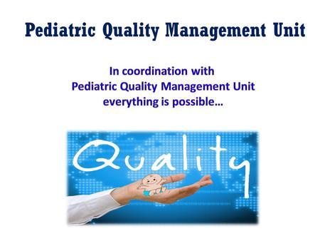 Pediatric Quality Management Unit. Hospitals and other healthcare organization across the globe have been progressively implementing total quality management.