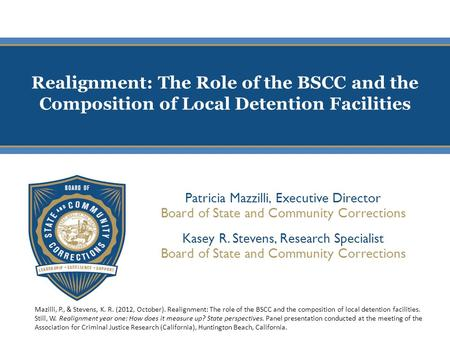 Realignment: The Role of the BSCC and the Composition of Local Detention Facilities Patricia Mazzilli, Executive Director Board of State and Community.