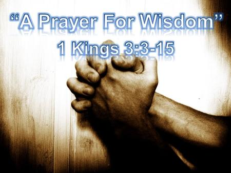 """A Prayer For Wisdom"" 1 Kings 3:3-15."