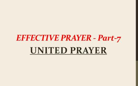 "EFFECTIVE PRAYER - Part-7 UNITED PRAYER. ""It seems God is limited by our prayer life—that He can do nothing for humanity unless someone asks Him."" - John."