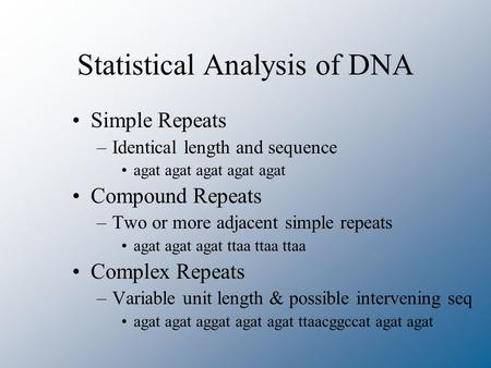 Statistical Analysis of DNA Simple Repeats –Identical length and sequence agat agat agat agat agat Compound Repeats –Two or more adjacent simple repeats.