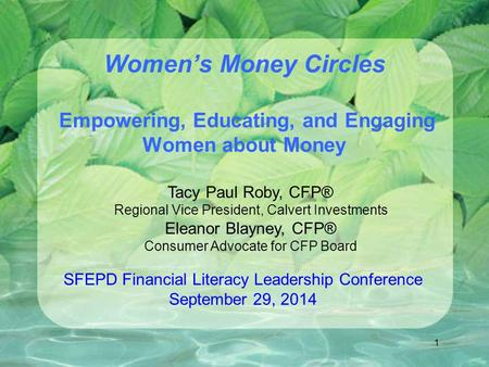 Women's Money Circles Empowering, Educating, and Engaging Women about Money SFEPD Financial Literacy Leadership Conference September 29, 2014 Tacy Paul.