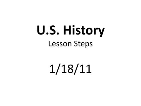 U.S. History Lesson Steps 1/18/11. Complete Classroom Procedures.