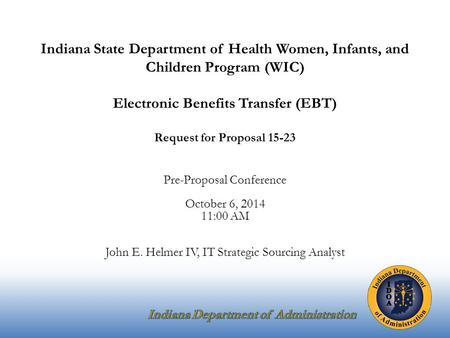 Indiana State Department of Health Women, Infants, and Children Program (WIC) Electronic Benefits Transfer (EBT) Request for Proposal 15-23 Pre-Proposal.