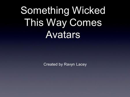 Something Wicked This Way Comes Avatars Created by Ravyn Lacey.