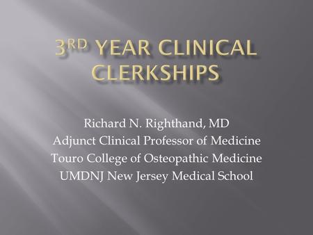 Richard N. Righthand, MD Adjunct Clinical Professor of Medicine Touro College of Osteopathic Medicine UMDNJ New Jersey Medical School.