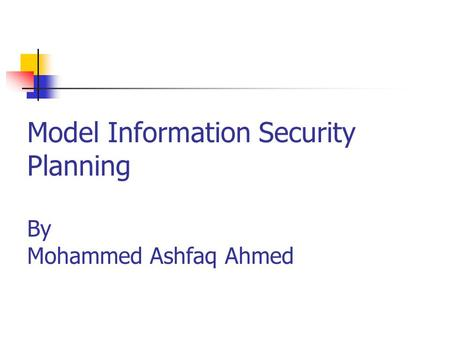 Model Information Security Planning By Mohammed Ashfaq Ahmed.