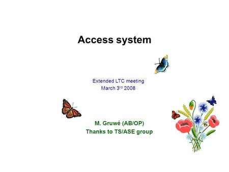 Access system M. Gruwé (AB/OP) Thanks to TS/ASE group Extended LTC meeting March 3 rd 2008.