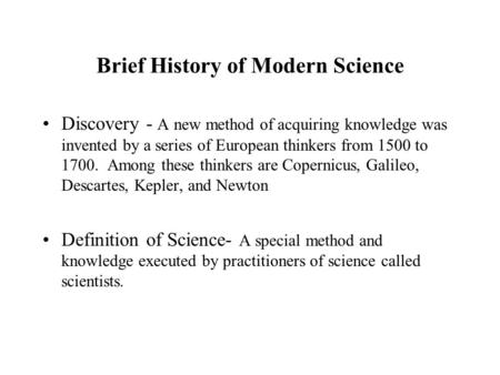 Brief History of Modern Science Discovery - A new method of acquiring knowledge was invented by a series of European thinkers from 1500 to 1700. Among.